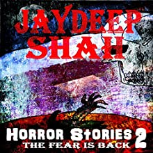 Horror Stories 2: The Fear Is Back Audiobook by Jaydeep Shah Narrated by Mark Keen
