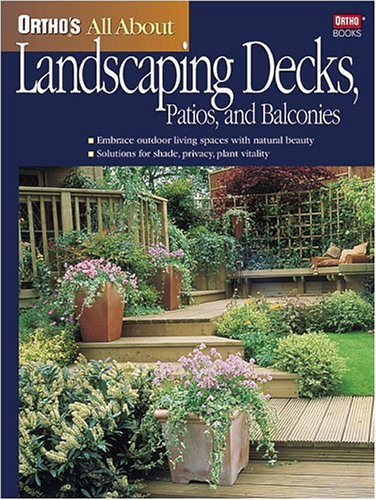 Ortho's All About Landscaping Decks, Patios, and Balconies (Ortho's All About Gardening), Jo Kellum