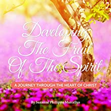 Developing the Fruit of the Spirit: A Journey Through the Heart of Christ Audiobook by Suzanne Phillippa Marcellus Narrated by Suzanne Marcellus