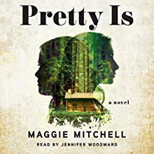 Pretty Is (       UNABRIDGED) by Maggie Mitchell Narrated by Jennifer Woodward