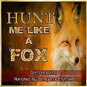 Hunt Me Like a Fox: Treat Me Like an Animal, Book 3 | Amie Heights