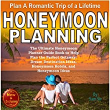 Honeymoon Planning: Plan a Romantic Trip of a Lifetime: The Ultimate Honeymoon Planner Guide Book to Help Plan the Perfect Getaway: Dream Destination Ideas, Honeymoon Hotels, and Honeymoon Ideas (       UNABRIDGED) by Sam Siv Narrated by Angel Clark