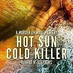 Hot Sun Cold Killer: A Murder on Maui Mystery   Robert W. Stephens