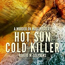 Hot Sun Cold Killer: A Murder on Maui Mystery | Livre audio Auteur(s) : Robert W. Stephens Narrateur(s) : James Fouhey