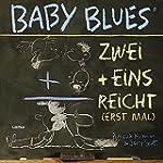 Baby Blues. Zwei + Eins = reicht (ers...