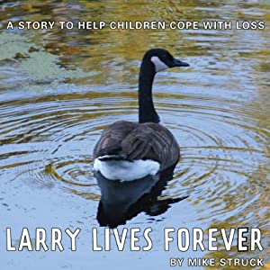 Larry Lives Forever: A Story to Help Children Cope with Loss | [Mike Struck]