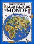 Mon premier atlas illustr� du monde