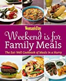 Woman's Day Weekend Is for Family Meals: The Eat-Well Cookbook of Meals in a Hurry
