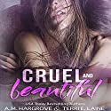 Cruel & Beautiful Audiobook by A. M. Hargrove, Terri E. Laine Narrated by Erin Mallon, Jason Clarke
