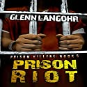 Prison Riot: A True Crime Story of Surviving a Gang War in Prison: Prison Killers, Book 5 Audiobook by Glenn Langohr Narrated by Glenn Langohr
