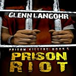 Prison Riot: A True Crime Story of Surviving a Gang War in Prison: Prison Killers, Book 5 (       UNABRIDGED) by Glenn Langohr Narrated by Glenn Langohr