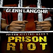 Prison Riot: A True Crime Story of Surviving a Gang War in Prison: Prison Killers, Book 5 | Glenn Langohr