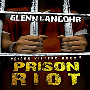 Prison Riot: A True Crime Story of Surviving a Gang War in Prison: Prison Killers, Book 5 | [Glenn Langohr]