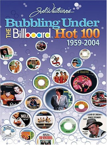 Bubbling Under the Billboard Hot 100: 1959-2004: Joel Whitburn Presents