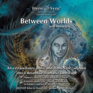 Between Worlds with Hemi-Sync