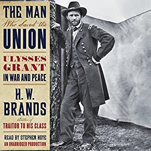 The Man Who Saved the Union: Ulysses Grant in War and Peace | [H. W. Brands]