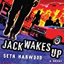 Jack Wakes Up: A Novel Audiobook by Seth Harwood Narrated by Seth Harwood