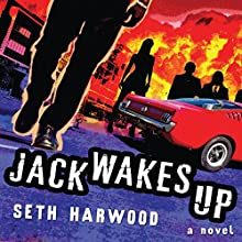 Jack Wakes Up: A Novel (       UNABRIDGED) by Seth Harwood Narrated by Seth Harwood