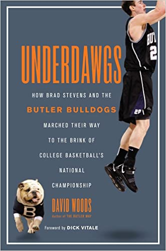 Underdawgs: How Brad Stevens and the Butler Bulldogs Marched Their Way to the Brink of College Basketball's National Championship