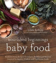 Nourished Beginnings Baby Food: Nutrient-dense Recipes For Infants, Toddlers And Beyond Inspired