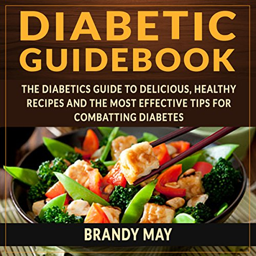 Diabetic Guidebook: The Diabetic's Guide to Delicious, Healthy Recipes and the Most Effective Tips for Combatting Diabetes PDF