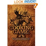 Cooking Game: Best Wild Game Recipes from the Readers of Deer & Deer Hunting by Jacob Edson