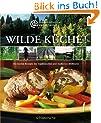 Wilde K�che!: Die besten Rezepte der traditionellen und modernen Wildk�che