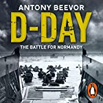 D-Day: The Battle for Normandy | Antony Beevor