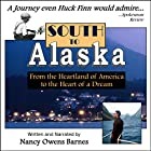 South to Alaska: A True Story of Courage and Survival from America's Heartland to the Heart of a Dream Hörbuch von Nancy Owens Barnes Gesprochen von: Nancy Owens Barnes