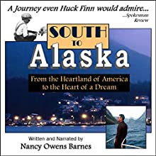 South to Alaska: A True Story of Courage and Survival from America's Heartland to the Heart of a Dream | Livre audio Auteur(s) : Nancy Owens Barnes Narrateur(s) : Nancy Owens Barnes