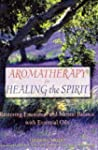 Aromatherapy for Healing the Spirit:...