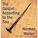 The Gospel According to the Son: A Novel Audiobook by Norman Mailer Narrated by John Buffalo Mailer