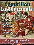 Cendrillon - La Cenicienta: Bilingue avec le texte parall�le - Textos biling�es en paralelo: Fran�ais-Espagnol / Franc�s-Espa�ol (Dual Language Easy Reader n� 23) (Spanish Edition)