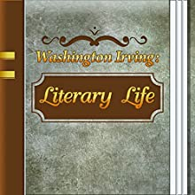 Literary Life (Annotated) (       UNABRIDGED) by Washington Irving Narrated by Anastasia Bertollo