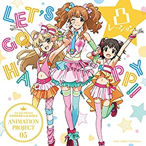 THE IDOLM@STER CINDERELLA GIRLS ANIMATION PROJECT 05 LET'S GO HAPPY!! [CD]