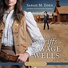 The Sheriffs of Savage Wells: A Proper Romance Audiobook by Sarah M. Eden Narrated by Kirsten Potter
