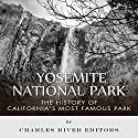 Yosemite National Park: The History of California's Most Famous Park (       UNABRIDGED) by  Charles River Editors Narrated by Diane Lehman