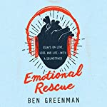Emotional Rescue: Essays on Love, Loss, and Life - with a Soundtrack | Ben Greenman