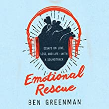 Emotional Rescue: Essays on Love, Loss, and Life - with a Soundtrack Audiobook by Ben Greenman Narrated by Dan John Miller