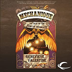 Mechanique: A Tale of the Circus Tresaulti | [Genevieve Valentine]