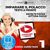 Imparare il Polacco - Lettura Facile - Ascolto Facile - Testo a Fronte: Polacco Corso Audio Num. 1 [Learn Polish - Easy Reading - Easy Listening] |  Polyglot Planet