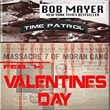 Valentines Day: A Time Patrol Novella Audiobook by Bob Mayer Narrated by Eric G. Dove