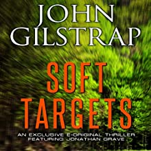 Soft Targets: A Jonathan Grave Novella (       UNABRIDGED) by John Gilstrap Narrated by Basil Sands