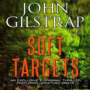 Soft Targets: A Jonathan Grave Novella | [John Gilstrap]