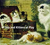 Cats and Kittens at Play: The Art of Henriette Ronner-Knip 1821-1909