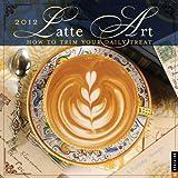 Latte Art: 2012 Wall Calendar