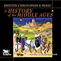 A History of the Middle Ages Audiobook by Crane Brinton, John Christopher, Robert Wolff Narrated by Charlton Griffin
