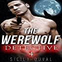 The Werewolf Detective 4: Paranormal Werewolf Shifter Detective Romance Audiobook by Sicily Duval Narrated by Troy Otte