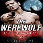 The Werewolf Detective 4: Paranormal Werewolf Shifter Detective Romance | Sicily Duval