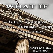 What if the U.S.A. Congress and U.S.A. Supreme Court Were Combined? | Livre audio Auteur(s) : Nathaniel Rainey Narrateur(s) : Trevor Clinger